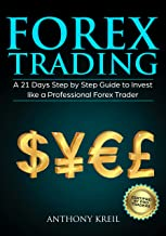 Forex Trading: A 21 Days Step by Step Guide to Invest like a Real Professional Forex Trader (Lessons Explained in Simple T...