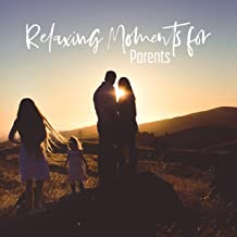 Relaxing Moments for Parents: 15 New Age Soothing Sounds for Parents after a Hard Day, Relaxing Music 2019, Calm Down, Sound Therapy, Happy Parents, Stress Relief, Background Music for Relax & Rest