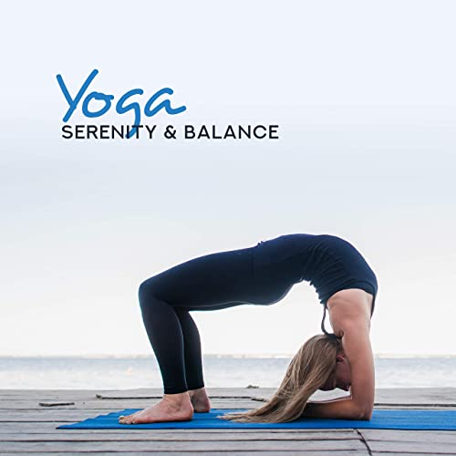 Yoga Serenity & Balance - Perfect New Age Music for ...
