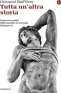 Tutta un'altra storia. L'omosessualità dall'antichità al secondo dopoguerra (La cultura Vol. 932) (Italian Edition)