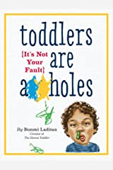 Toddlers Are A**holes: It's Not Your Fault Kindle Edition