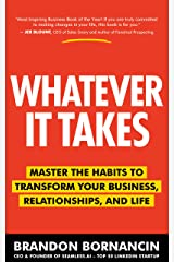 Whatever It Takes: Master the Habits to Transform Your Business, Relationships, and Life Kindle Edition