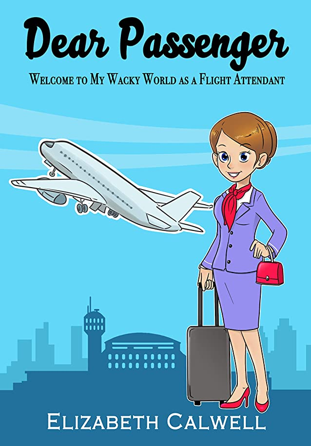 上院シャイ個人Dear Passenger: Welcome to My Wacky World as a Flight Attendant (English Edition)