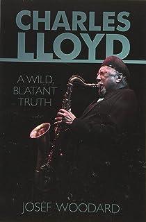 Charles Lloyd: A Wild, Blatant Truth