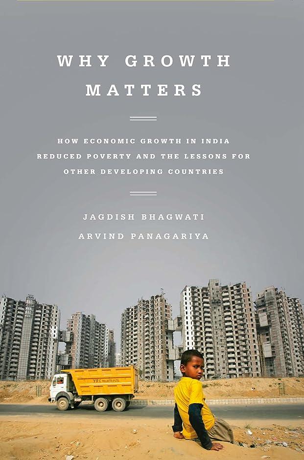 区別するキッチン対角線Why Growth Matters: How Economic Growth in India Reduced Poverty and the Lessons for Other Developing Countries (English Edition)
