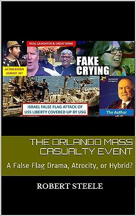 The Orlando Mass Casualty Event: A False Flag Drama, Atrocity, or Hybrid?