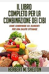 Il Libro completo per la combinazione dei Cibi - Come combinare gli alimenti per una salute ottimale (Italian Edition) Kindle Edition