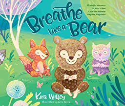 Breathe Like a Bear: 30 Mindful Moments for Kids to Feel Calm and Focused Anytime, Anywhere: 30 Mindful Moments for Kids t...