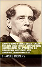 "Complete Works of Charles Dickens ""English Writer and Social Critic""! 76 Complete Works (Christmas Carol, Tale of Two Cities, Old Curiosity Shop, Oliver ... Chimes) (Annotated) (English Edition)"