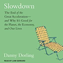 Slowdown: The End of the Great Acceleration - and Why It's Good for the Planet, the Economy, and Our Lives