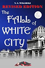 The Fall of White City: Revised 2020 Edition (Gilded Age Chicago Mysteries Book 1)