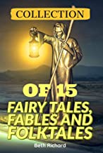 COLLECTION OF 15 FAIRY TALES, FABLES AND FOLKTALES: Fairy Tales From Around The World,short Fiction stories Fairy Tales, Folk Tales, Legends & Mythology...