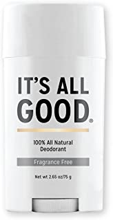It's All Good - 100% Natural Deodorant - Non-Toxic, No Aluminum, Parabens, Talc, Propylene Glycol, and No Animal Testing (Fragrance Free)