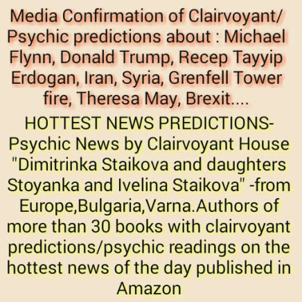 Media Confirmation of Clairvoyant/Psychic predictions about : Michael Flynn, Donald Trump, Recep Tayyip Erdogan, Iran, Syria, Grenfell Tower fire, Theresa May, Brexit....