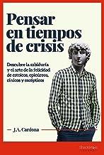 Pensar en tiempos de crisis: Descubre la sabiduría y el arte de la felicidad de estoicos, epicúreos, cínicos y escépticos