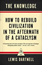 The Knowledge: How to Rebuild Civilization in the Aftermath of a Cataclysm PDF