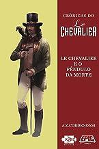Le Chevalier e o Pêndulo da Morte (Crônicas do Le Chevalier Livro 1)