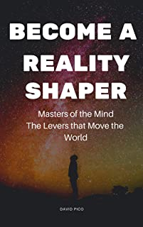 Become a Reality Shaper: Masters of the Mind - The Levers that Move the World