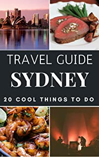 Sydney Travel Guide 2020 : Top 20 Local Places You Can`t Miss in Sydney Australia
