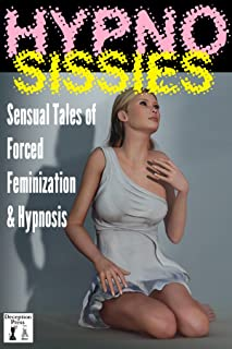 Hypno Sissies: Sensual Stories of Forced Feminization & Hypnosis