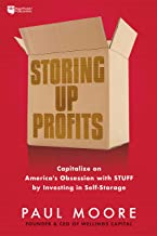 Storing Up Profits: Capitalize on America's Obsession with STUFF by Investing in Self-Storage