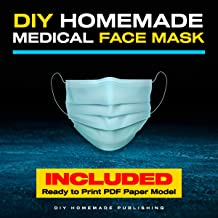 DIY Homemade Medical Face Mask: How to Make Your Medical Reusable Face Mask for Flu Protection: Do It Yourself in 10 Simple Steps (with Pictures), for Adults and Kids