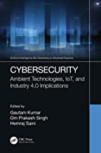 Cybersecurity: Ambient Technologies, IoT, and Industry 4.0 Implications (Artificial Intelligence (AI): Elementary to Advan...