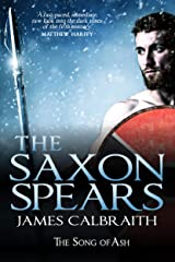 The Saxon Spears: The Song of Ash Book 1 - the epic saga of the Anglo-Saxon Dark Ages Britain (The Song of Britain) Kindle Edition
