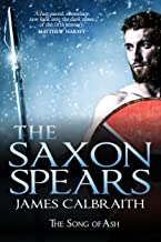 The Saxon Spears: an epic of the Dark Age (The Song of Ash Book 1) (English Edition)