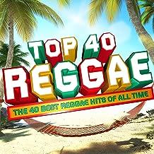 Top 40 Reggae - The 30 Best Reggae Hits of All Time