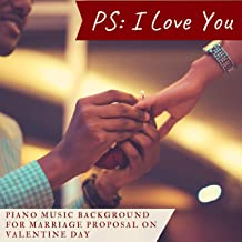 PS: I Love You - Piano Music Background for Marriage Proposal on Valentine Day