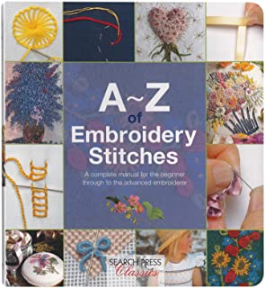 A-Z of Embroidery Stitches: A Complete Manual for the Beginner Through to the Advanced Embroiderer