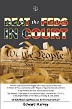 Beat The Feds In Court: A Self-Help Legal Resource for Every American