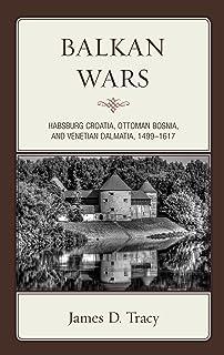 Balkan Wars: Habsburg Croatia, Ottoman Bosnia, and Venetian Dalmatia, 1499–1617