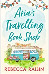 Aria's Travelling Book Shop: An utterly uplifting, laugh out loud romantic comedy for 2021! Kindle Edition
