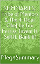 SUMMARIES: Tribe of Mentors & The 4-Hour Chef by Tim Ferriss. Invent It, Sell It, Bank It!