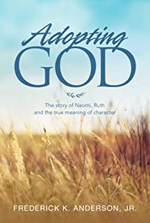Adopting GOD: The story of Noami, Ruth and the true meaning of character (English Edition)