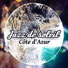 Jazz de soleil: Côte d'Azur – La musique de fond pour bar, Restaurant, Café au bord de la mer, Vacances relaxation, La plage, Bain de soleil, L'été en plein forme