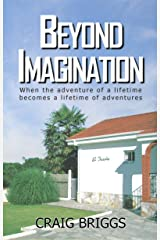 Beyond Imagination: When the adventure of a lifetime becomes a lifetime of adventures (The Journey Book 2) Kindle Edition