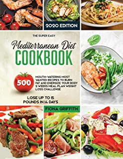 The Mediterranean Diet Cookbook: 500 Mouth-watering Most Wanted Recipes to Burn Fat and Energize Your body 2 Weeks Meal Pl...