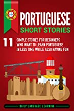 Portuguese Short Stories: 11 Simple Stories for Beginners Who Want to Learn Portuguese in Less Time While Also Having Fun