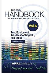 The ARRL Handbook for Radio Communications; Volume 6: Test Equipment, Troubleshooting, RFI & Index Kindle Edition