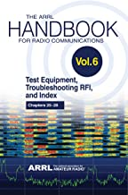 The ARRL Handbook for Radio Communications; Volume 6: Test Equipment, Troubleshooting, RFI & Index