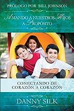 Amando A Nuestros Hijos A Proposito: Conectando de Corazón a Corazón (Spanish Edition)