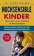 HOCHSENSIBLE KINDER: Erziehen ohne Geschrei und Bestrafungen - Gefühlsstarke Kinder verstehen, Eltern-Kind-Beziehung festi...