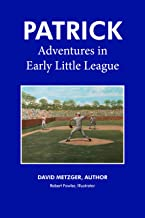 Patrick: Adventures in Early Little League (The Patrick Series Book 1)