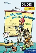 Duden Leseprofi – Eine Mumie geht zur Schule, 1. Klasse: Kinderbuch für Erstleser ab 6 Jahren (Lesen lernen 1. Klasse)