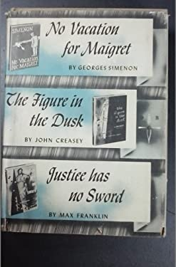 No Vacation for Maigret, the Figure in the Dusk, Justice Has No Sword (Detective Book Club)