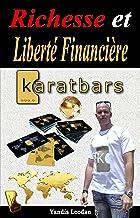 Richesse et Liberté Financière KARATBARS (French Edition)