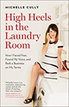 High Heels in the Laundry Room: How I Faced Fear, Found My Voice, and Built a Business on My Terms